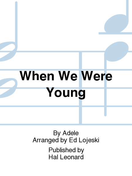 When We Were Young : SSA : Ed Lojeski : Adele : Adele : Sheet Music : 00158551 : 888680612993