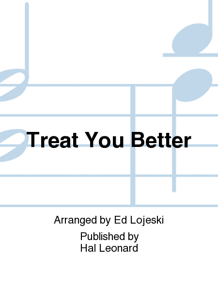 Treat You Better : TTB : Ed Lojeski : Shawn Mendes : Shawn Mendes : Sheet Music : 00204437 : 888680658069