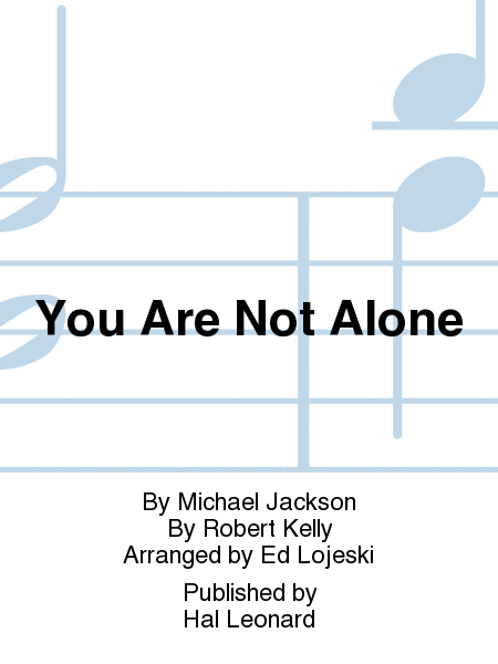 You Are Not Alone : SATB : Ed Lojeski : Robert Kelly : Michael Jackson : Sheet Music : 00252632 : 888680718534
