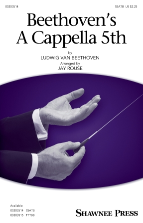 Beethoven's A Cappella 5th : SSATB : Jay Rouse : Ludwig Van Beethoven : Sheet Music : 00303514 : 888680968489 : 1540065863