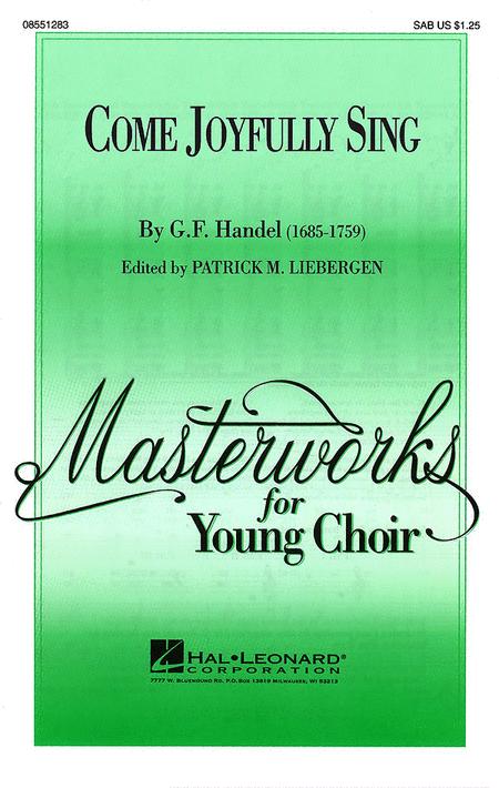 Come Joyfully Sing : SAB : Patrick M. Liebergen : George Frideric Handel : Sheet Music : 08551283 : 073999230062
