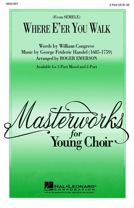 Where E'er You Walk (from Semele) : 2-Part : Roger Emerson : George Frideric Handel : Sheet Music : 08551667 : 073999938227