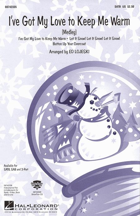 I've Got My Love to Keep Me Warm (Medley) : SAB : Ed Lojeski : Sheet Music : 08742336 : 073999423365
