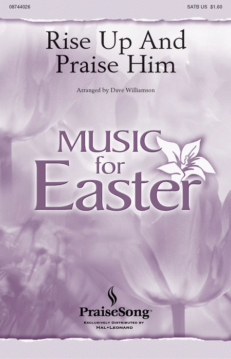 Rise Up and Praise Him : SATB : Dave Williamson : Sheet Music : 08744026 : 073999698077