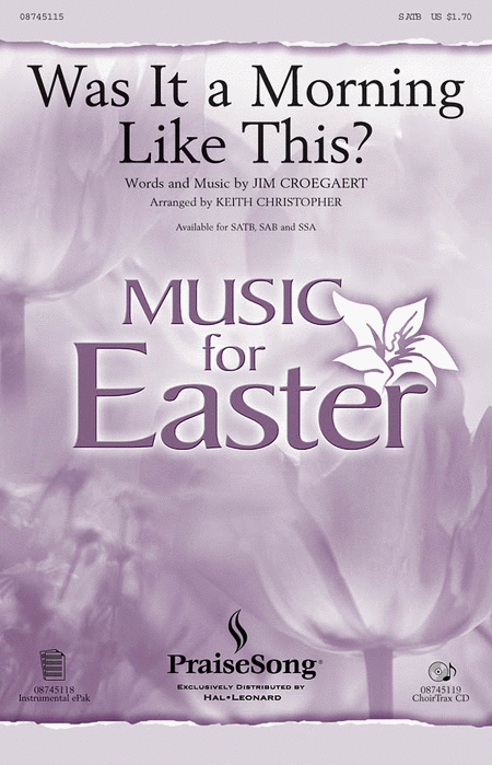 Was It a Morning Like This? : SATB : Keith Christopher : Sandi Patty : Sheet Music : 08745115 : 073999977530