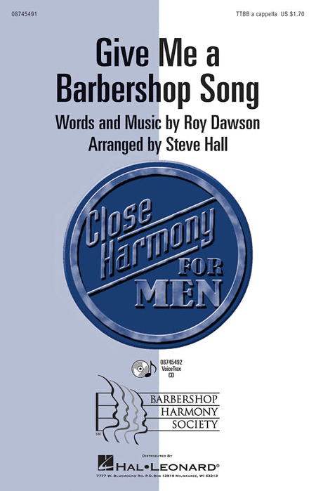 Give Me a Barbershop Song : TTBB : Steve Hall : Roy Dawson : 08745491 : 884088069025