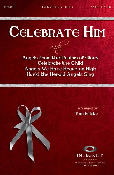 Celebrate Him (Medley) : SATB : Tom Fettke : Michael Card : Sheet Music : 08748113 : 884088214357