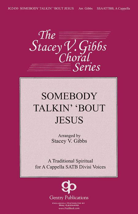 Somebody Talkin' 'bout Jesus : SSAATTBB : Stacey V. Gibbs : Sheet Music : 08754601 : 884088646844