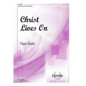Christ Lives On : SATB : Pepper Choplin : Pepper Choplin : Sheet Music : 10-3229M : 000308100037