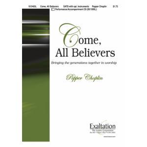 Come, All Believers : SATB : Pepper Choplin : Pepper Choplin : Sheet Music : 10-3465L : 000308110050