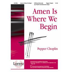 Amen Is Where We Begin : SATB : Pepper Choplin : Pepper Choplin : Sheet Music : 10-3785L : 9781429104173
