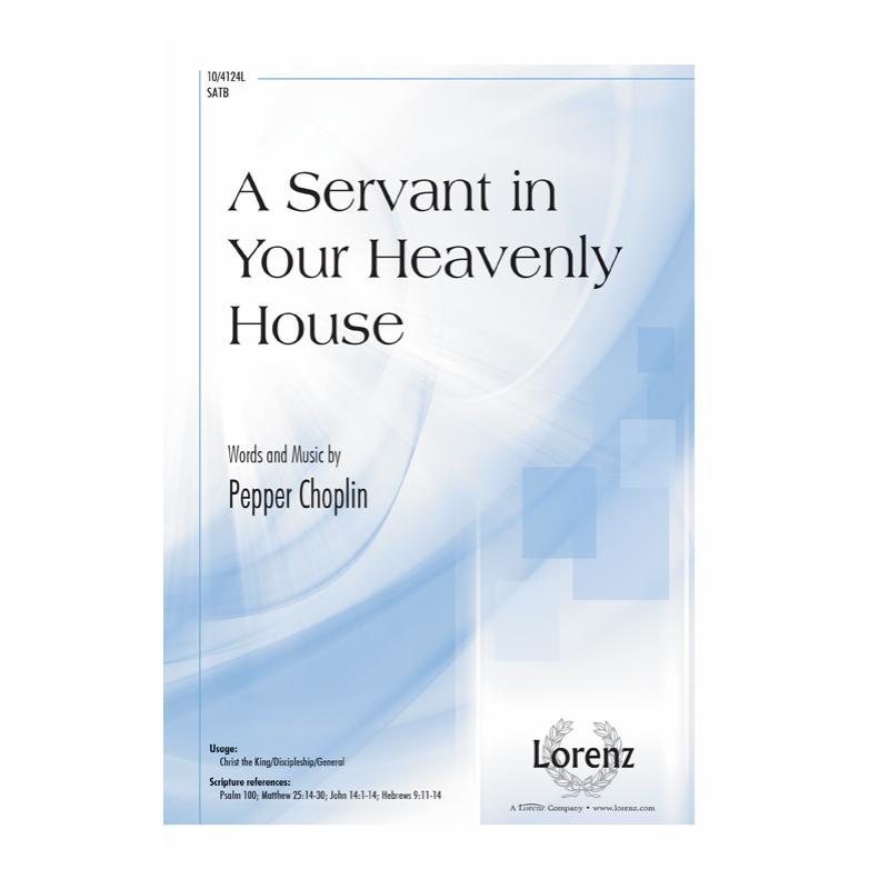 A Servant in Your Heavenly House : SATB : Pepper Choplin : Pepper Choplin : Sheet Music : 10-4124L : 9781429125093