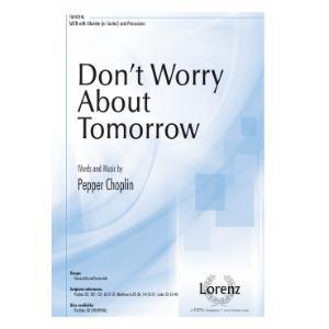 Don't Worry About Tomorrow : SATB : Pepper Choplin : Pepper Choplin : Sheet Music : 10-4214L : 9781429127523