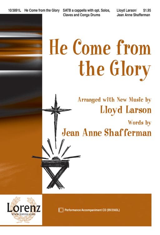 He Come from the Glory : SATB : Lloyd Larson : Lloyd Larson : Sheet Music : 10-3891L : 9781429114127
