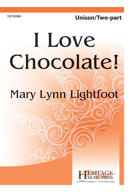 I Love Chocolate : 2-Part : Mary Lynn Lightfoot : Mary Lynn Lightfoot : Sheet Music : 15-1355H : 000308039092