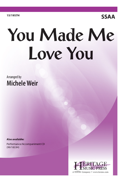 You Made Me Love You : SSAA : Michele Weir : Sheet Music : 15-1957H : 000308096453