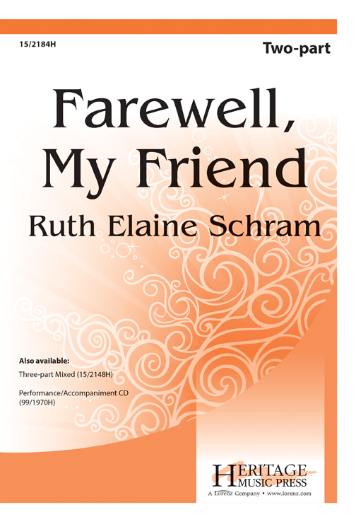 Farewell, My Friend : 2-Part : Ruth Elaine Schram : Ruth Elaine Schram : Sheet Music : 15-2184H : 000308111071