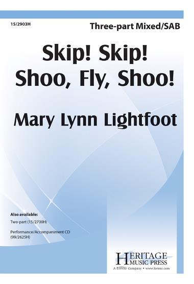 Skip! Skip! Shoo, Fly, Shoo! : SAB : Mary Lynn Lightfoot : Sheet Music : 15-2903H : 9781429128483