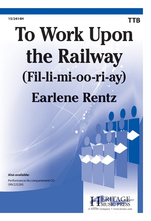 To Work Upon the Railway (Fil-li-mi-oo-ri-ay) : TTB : Earlene Rentz : Sheet Music : 15-2414H : 9781429101349