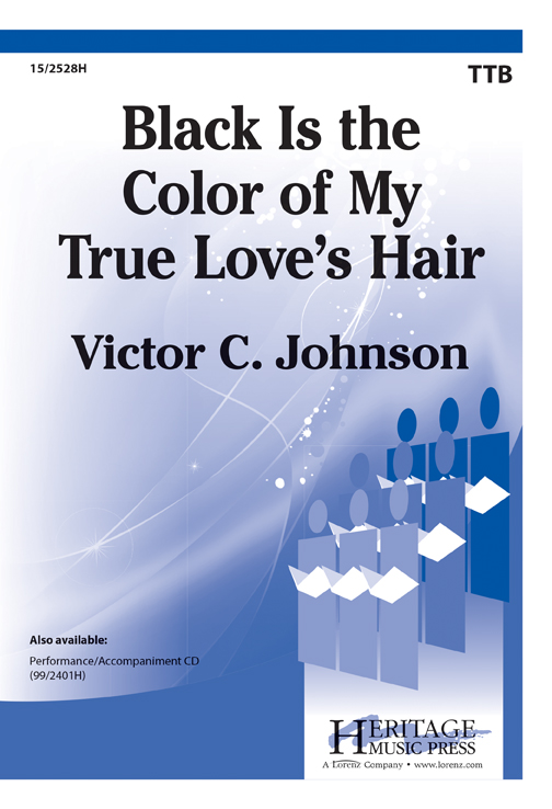Black Is the Color of My True Love's Hair : TTB : Victor C. Johnson : Victor C. Johnson : Sheet Music : 15-2528H : 9781429105996