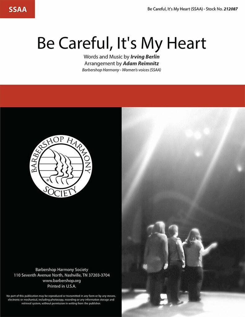 Be Careful, It's My Heart : SSAA : Adam Reimnitz : Irving Berlin : Bing Crosby : Holiday Inn : Sheet Music : 212087