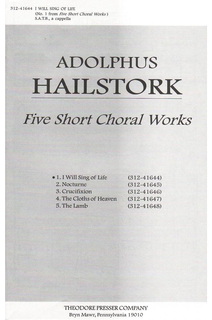 Five Short Choral Works: I Will Sing Of Life : SATB : Adolphus Hailstork : Adolphus Hailstork : Sheet Music : 312-41644
