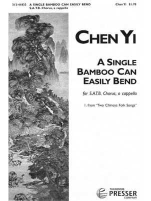 A Single Bamboo Can Easily Bend : SATB : Chen Yi : Sheet Music : 312-41832