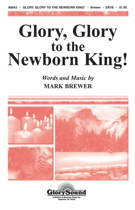 Glory, Glory to the Newborn King! : SATB : Mark Brewer : Sheet Music : 35007966 : 747510191315