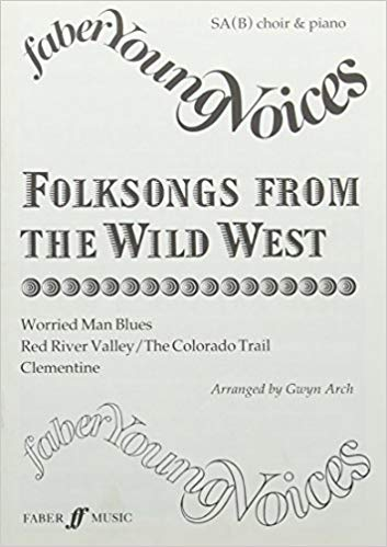 Gwyn Arch : Folksongs from the Wild West : SA(B) : Songbook : 9780571515332 : 12-0571515339