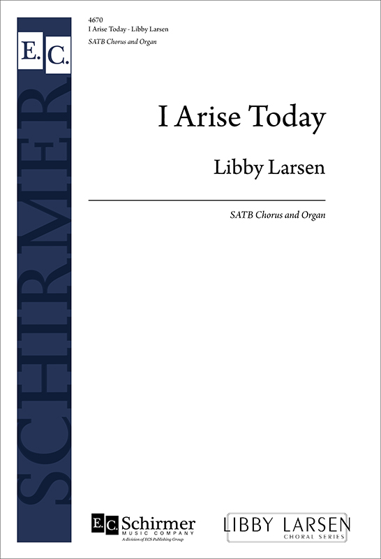 I Arise Today : SATB : Libby Larsen : Libby Larsen : Sheet Music : 4670