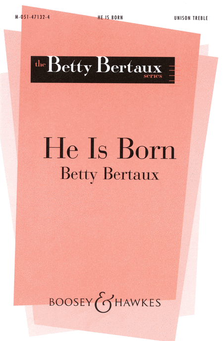 He Is Born : Unison : Betty Bertaux : Sheet Music : 48004812 : 073999739794