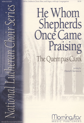 He Whom Shepherds Once Came Praising/The Quempas Carol : SATB : David Cherwien : David Cherwien : Sheet Music : 50-1099