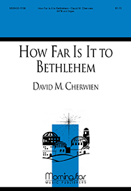 How Far Is It to Bethlehem : SATB : David Cherwien : David Cherwien : Sheet Music : 50-1136