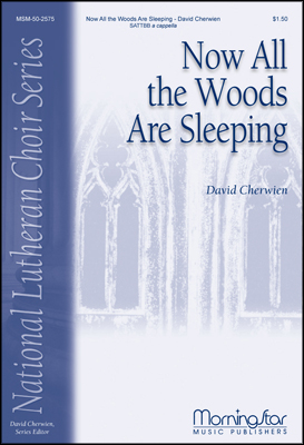 Now All the Woods Are Sleeping : SATB divisi : David Cherwien : David Cherwien : Sheet Music : 50-2575