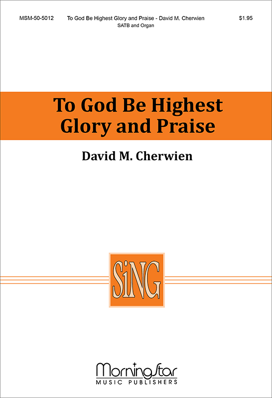 To God Be Highest Glory and Praise : SATB : David Cherwien : David Cherwien : Sheet Music : 50-5012