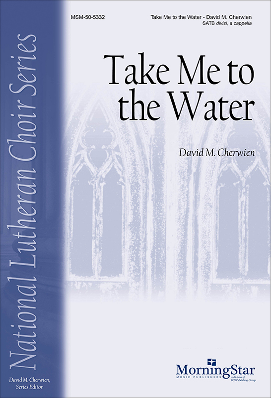 Take Me to the Water : SATB divisi : David Cherwien : David Cherwien : Sheet Music : 50-5332