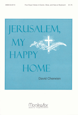 Jerusalem, My Happy Home : SSAA : David Cherwien : David Cherwien : Sheet Music : 50-8113