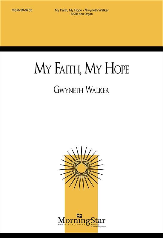 My Faith, My Hope : SATB : Gwyneth Walker : Gwyneth Walker : Sheet Music : 50-8755