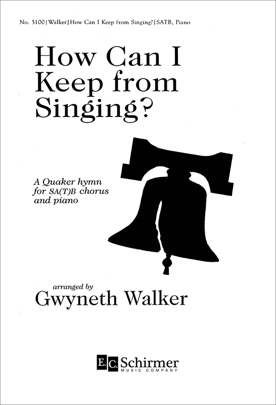 How Can I Keep from Singing? : SATB : Gwyneth Walker : Gwyneth Walker :  1 CD : 5100