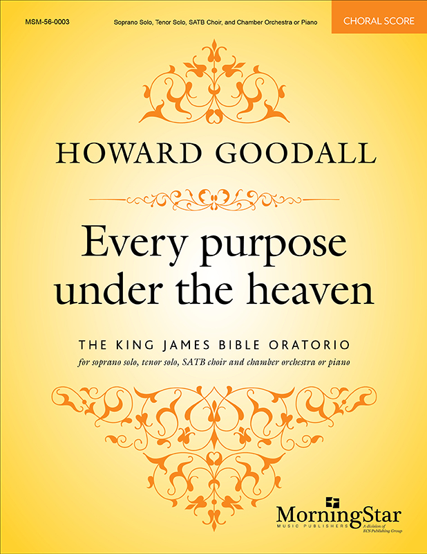 Howard Goodall : Every purpose under the heaven: The King James Bible Oratorio : SATB : Songbook : 56-0003