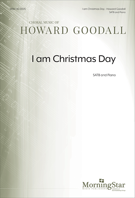 I am Christmas Day : SATB : Howard Goodall : Howard Goodall : Sheet Music : 56-0005