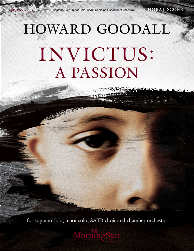 Howard Goodall : Invictus: A Passion : SATB : Songbook : 56-0007