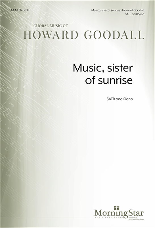 Music, sister of sunrise : SATB : Howard Goodall : Howard Goodall : Sheet Music : 56-0034
