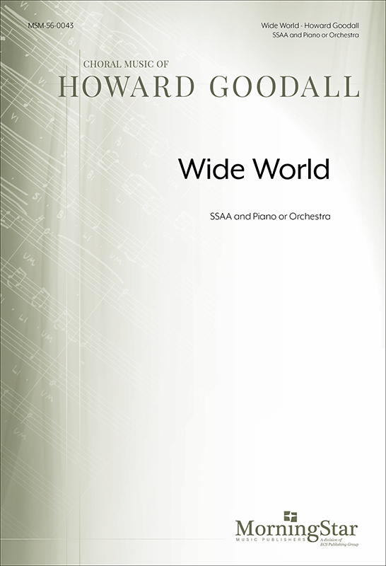 Wide World : SSAA : Howard Goodall : Howard Goodall : Sheet Music : 56-0043