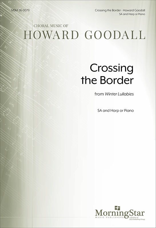 Crossing The Border from Winter Lullabies (Choral Score) : SA : Howard Goodall : Howard Goodall : Sheet Music : 56-0079