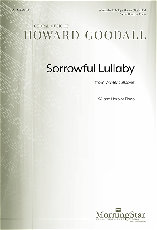 Sorrowful Lullaby from Winter Lullabies (Choral Score) : SA : Howard Goodall : Howard Goodall : Sheet Music : 56-0081