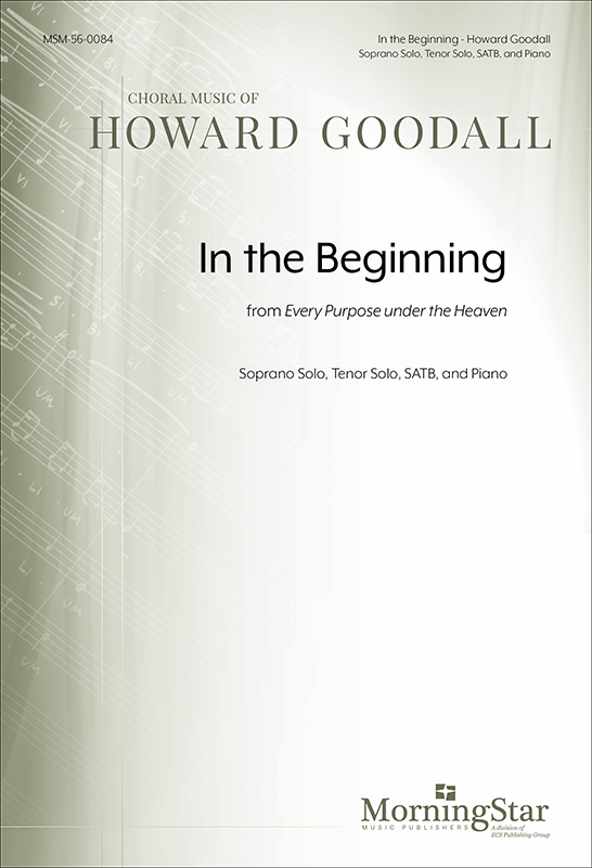 In the beginning from Every purpose under the heaven : SATB : Howard Goodall : Howard Goodall : Sheet Music : 56-0084