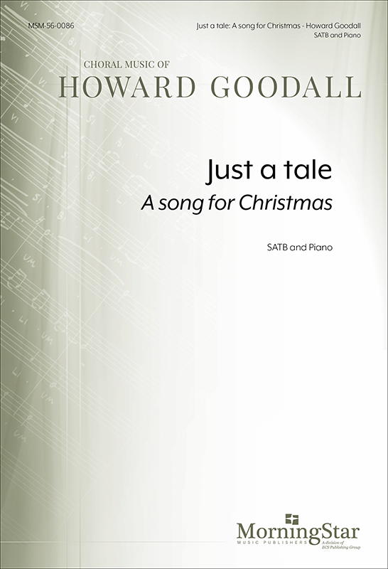 Just a tale: A song for Christmas : SATB : Howard Goodall : Howard Goodall : Sheet Music : 56-0086