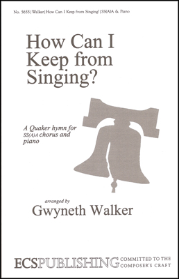 How Can I Keep from Singing? : SSA : Gwyneth Walker : Gwyneth Walker : Sheet Music : 5655