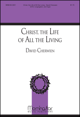 Christ the Life of All the Living : SATB : David Cherwien : David Cherwien : Sheet Music : 60-3001